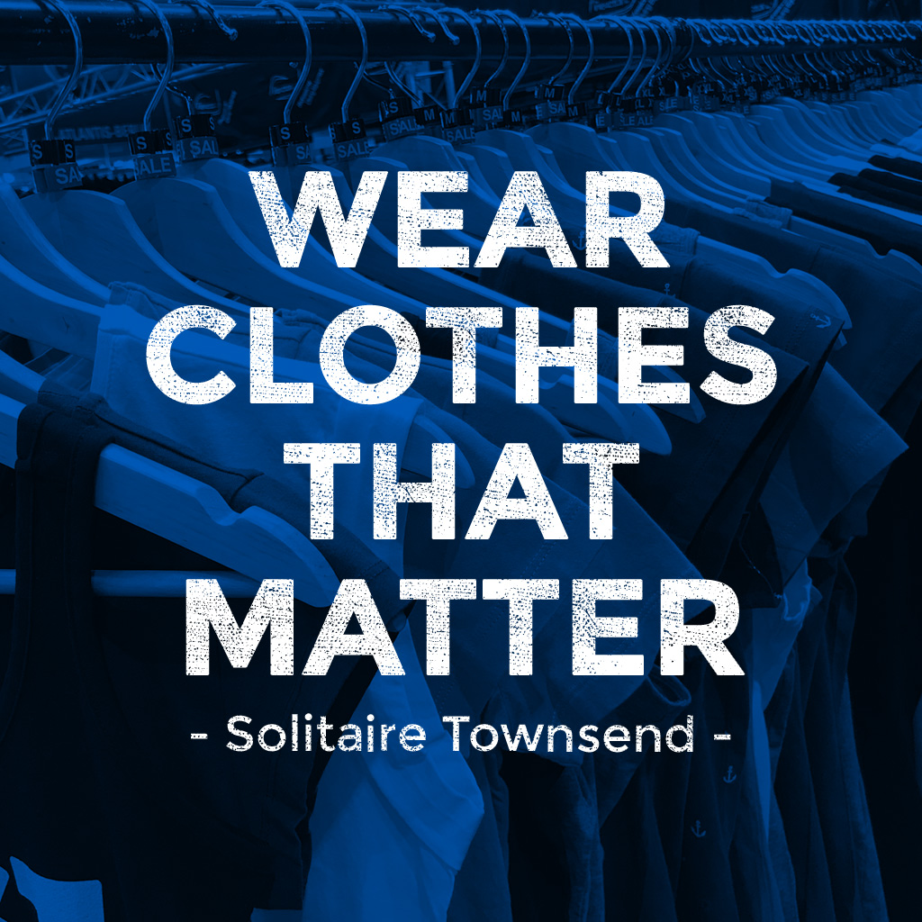 Wear clothes that matter - Solitaire Townsend