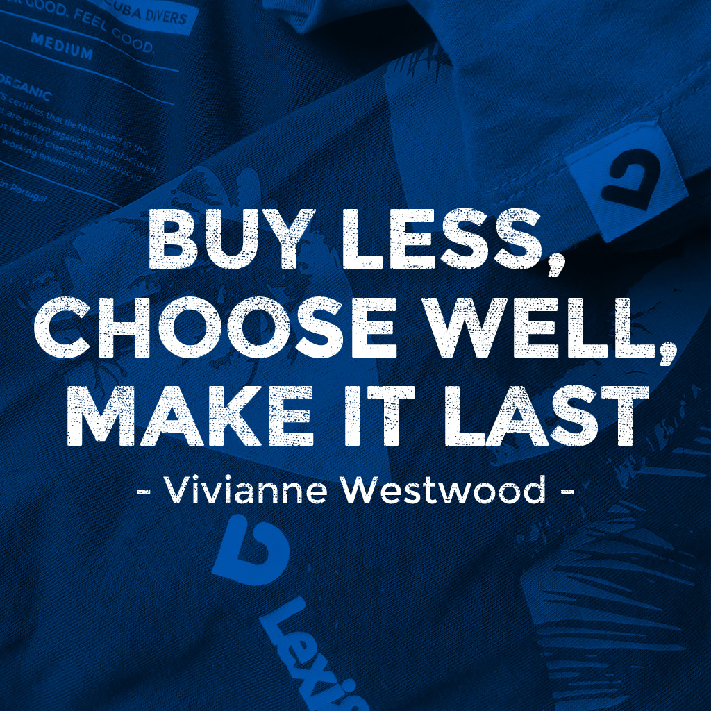 Buy less, choose well, make it last - Vivianne Westwood